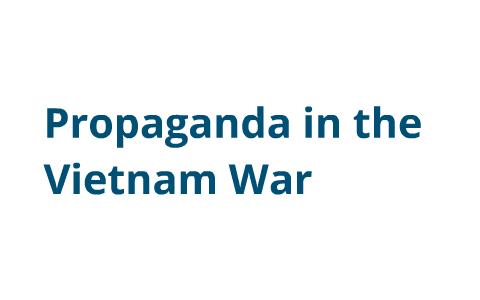 Propaganda in the Vietnam War by Allary Nguoore on Prezi