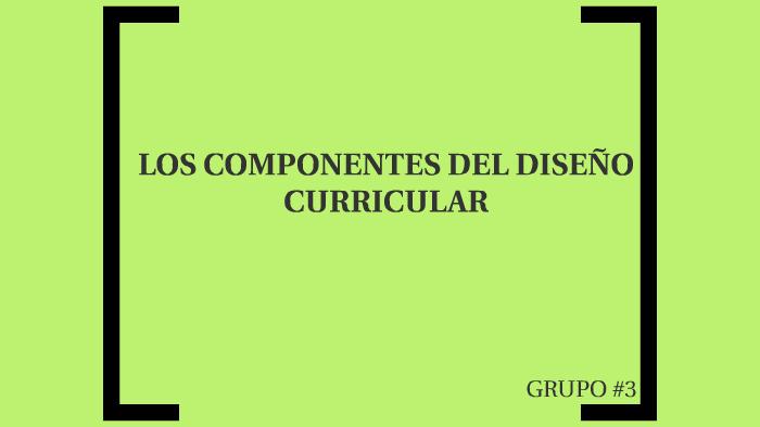 Los Componentes Del Diseño Curricular By Elda Acosta On Prezi