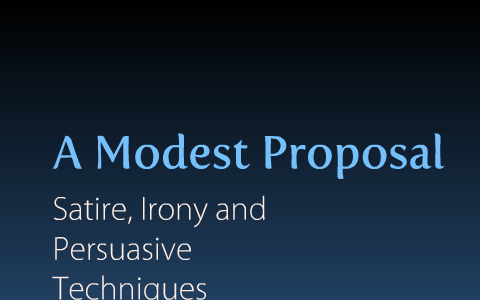 A Modest Proposal Satire Irony And Persuasive Techniques By