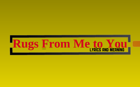 Rugs From Me To You Lyrics Meaning By Victoria Felton On