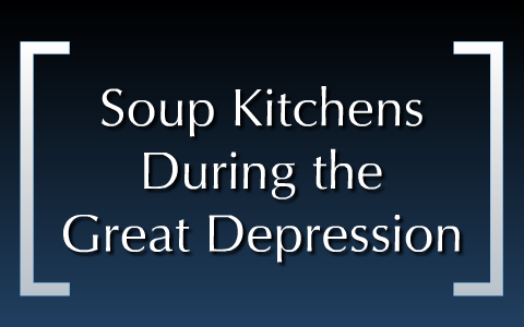 Soup Kitchens During The Great Depression By Heather Sides On Prezi Next