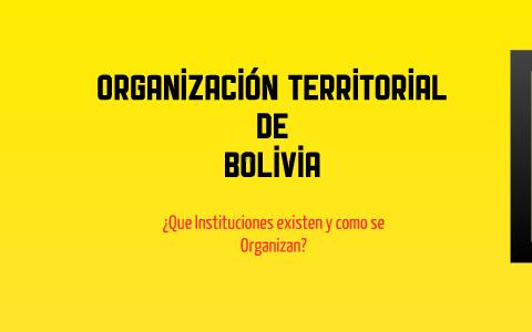 Organización Territorial De Bolivia By Sergio Dueri On Prezi