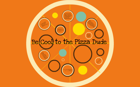 be cool to the pizza dude summary