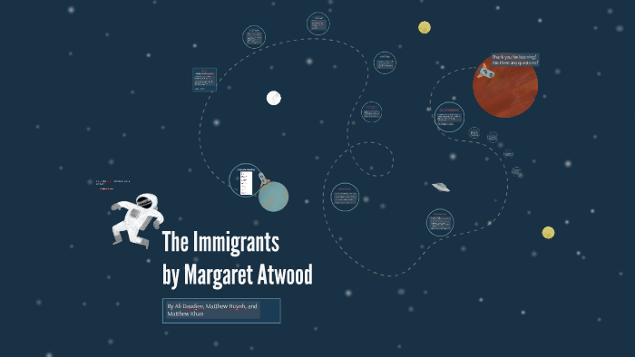 Analysis Of The Immigrants By Margaret Atwood By Matthew