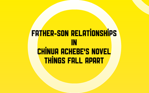 Father Son Relationships In Chinua Achebes Things Fall Apart By