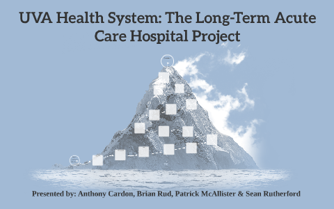 UVA Health System: The Long-Term Acute Care Hospital Project