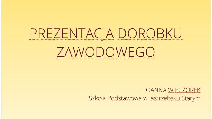 Prezentacja Dorobku Zawodowego By Joanna Wieczorek On Prezi