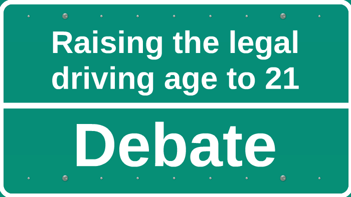 21 should be the legal driving age  should the legal