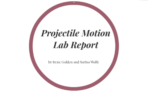 Projectile Motion Lab Report by Sarina Wolfe on Prezi