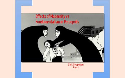 Effects Of Modernity Versus Fundamentalism In Persepolis By Sai Sivapalan