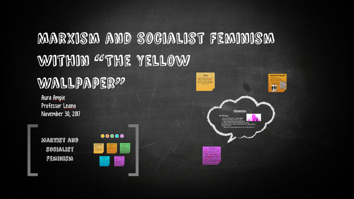 Marxism And Socialist Feminism Within The Yellow Wallpaper By Aura
