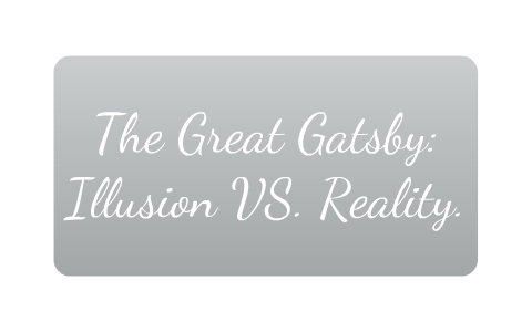 illusion and reality in the great gatsby