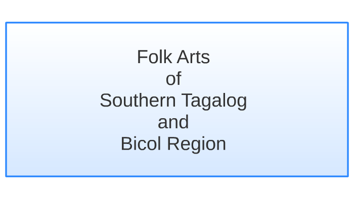 Folk Arts of Southern Tagalog and Bicol Region by Isabel Camara on Prezi