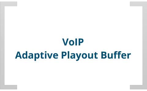 VoIP Adaptive Playout Buffer by Keith Gray on Prezi