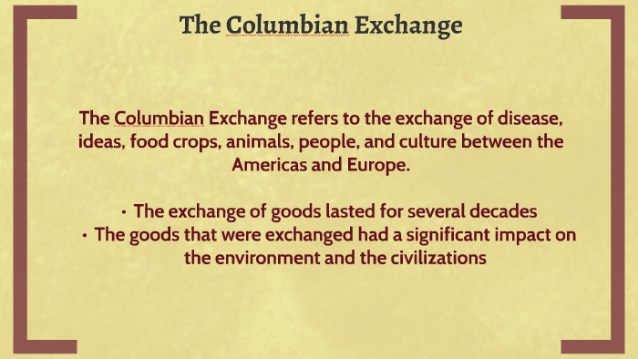 The Columbian Exchange Was It Worth It By Hydia Giddens On Prezi