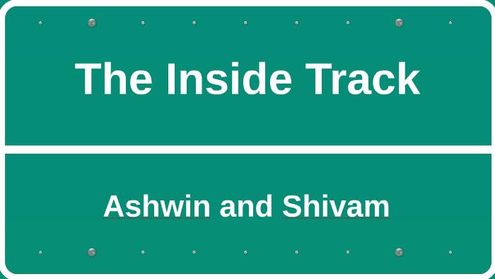 The Inside Track by Ashwin Sayampunathan on Prezi