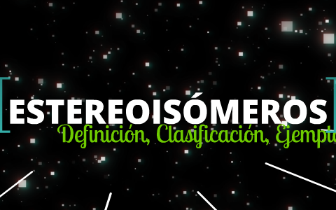 Estereoisómeros By Yair Fonseca On Prezi