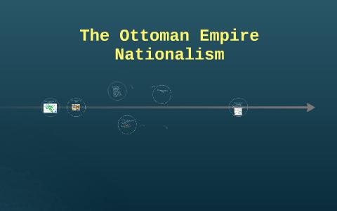 The Ottoman Empire Nationalism By Aedan Eisenhart On Prezi