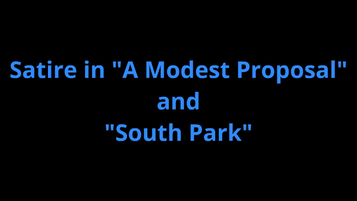 Satire In South Park And A Modest Proposal By Brandon Lee On Prezi