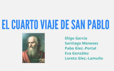 EL CUARTO VIAJE DE SAN PABLO by Loreto Lamuño on Prezi