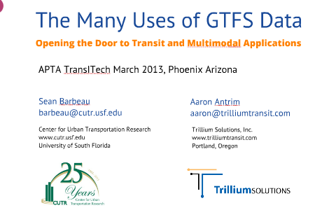 The Many Uses of GTFS Data (APTA TransITech March 2013) by