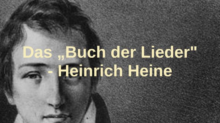 Das Buch Der Lieder Heinrich Heine By Sahra Masumy On Prezi