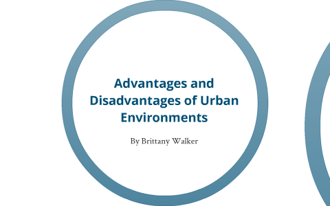 Advantages and Disadvantages of Urban Environments by