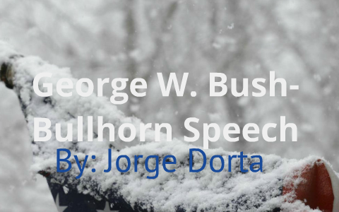 George W Bush Bullhorn Speech By Jorge Dorta On Prezi