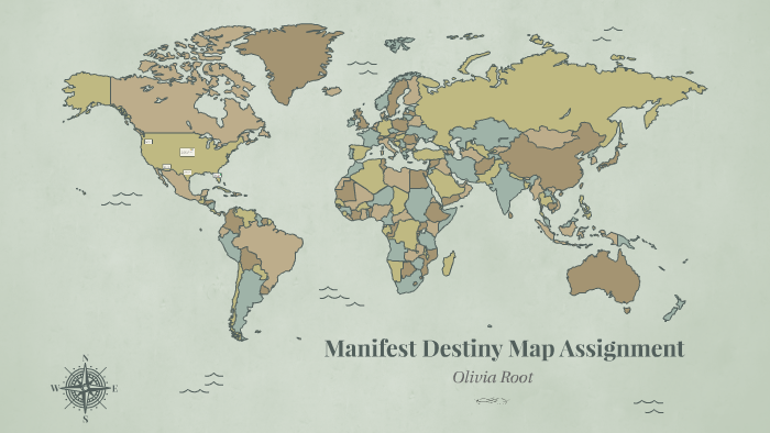 Manifest Destiny Map ignment by Olivia Root on Prezi on gadsden purchase, wilmot proviso, destiny old russia map, compromise of 1850, the alamo map, indian removal act map, mexican cession map, united states map, destiny usa map, santa fe trail map, mexican cession, monroe doctrine, lewis and clark map, good neighbor policy map, gadsden purchase map, missouri compromise, gettysburg address, kansas-nebraska act, kansas-nebraska act map, treaty of guadalupe hidalgo map, mississippi river map, compromise of 1850 map, knights of the golden circle map, indian removal act, jim crow laws, trail of tears, texas annexation, gold rush map, lewis and clark expedition, trail of tears map, texas annexation map, louisiana purchase map, industrialization map, open door policy, treaty of guadalupe hidalgo, war of 1812,