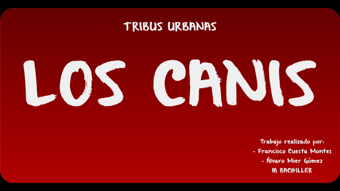 Los Canis Tribu Urbana By álvaro Mier On Prezi