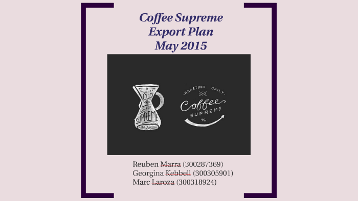 Coffee Supreme Export Plan by Reuben Marra on Prezi