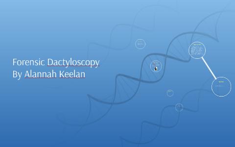 Forensic Dactyloscopy by Alannah Keelan on Prezi