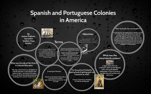 spanish and portuguese colonies in america by justiee m on prezi