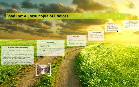 Food Inc A Cornucopia Of Choices By Kristy Livingston On Prezi