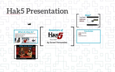 Inventors of Hak5 by Israel Fernandez on Prezi