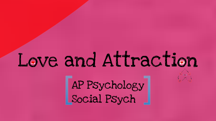 AP Psychology: Social Psychology, Love & Attraction by Jamie