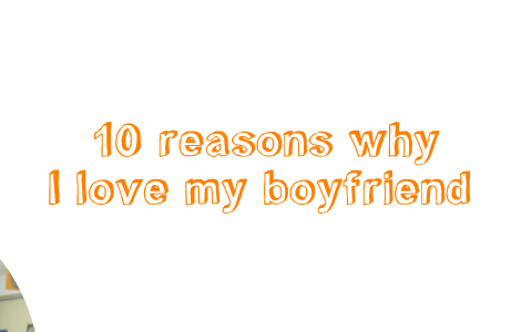 why i love my boyfriend