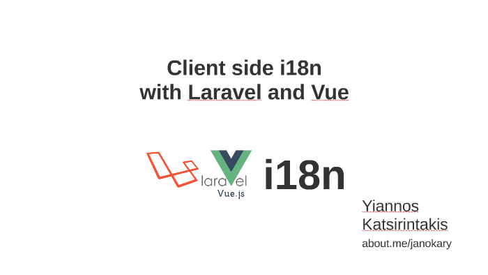 Client side i18n with Laravel and Vue by jano kary on Prezi