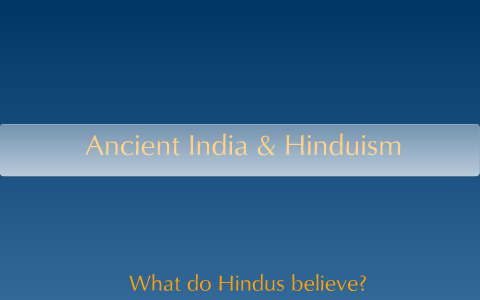 Hinduism & Ancient India by Kate Dean on Prezi