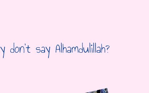 Why you don't say Alhamdulilah ? by Maz Miah on Prezi