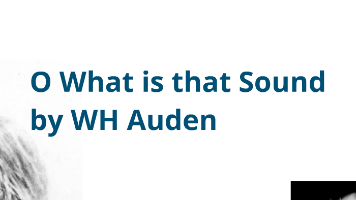 O What Is That Sound By Wh Auden Mr Wood On Prezi