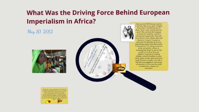 What Was The Driving Force Behind European Imperialism In Africa By  What Was The Driving Force Behind European Imperialism In Africa By  Student  On Prezi