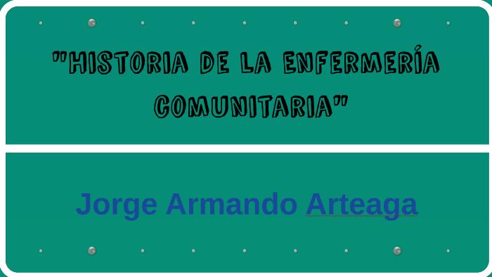 Historia De La Enfermeria Comunitaria By Jorge Arteaga On Prezi
