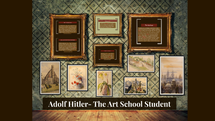 Adolf Hitler The Art School Student By Nathaniel Kelton On Prezi Next