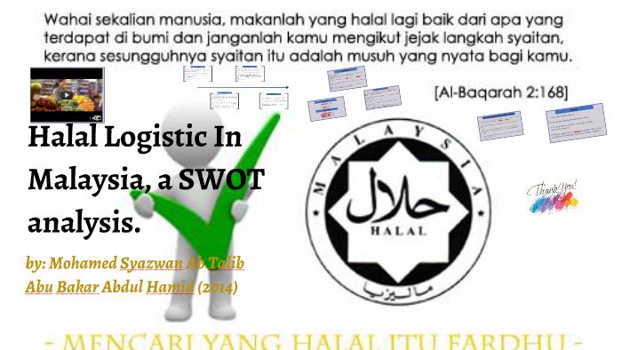 Halal Logistic In Malaysia, a swot analysis  by kasyfullah abu bakar