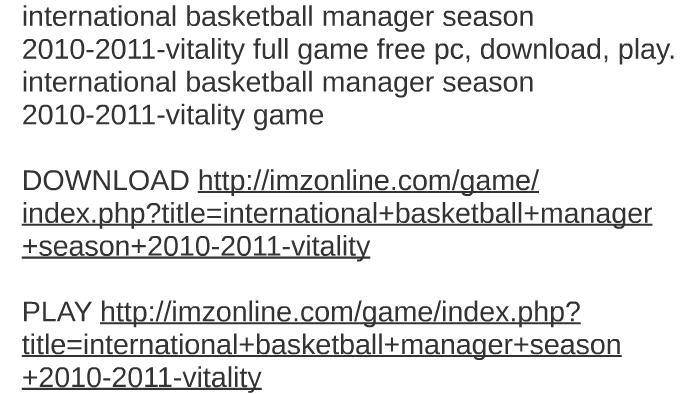 International Basketball Manager Season 2010 2011 Vitality F By Nate