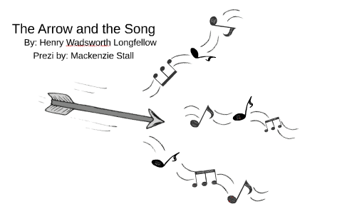 The Arrow And The Song By Mackenzie Stall On Prezi