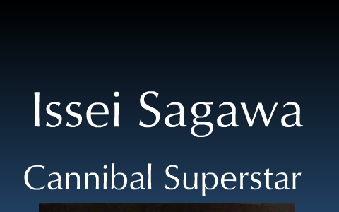 Issei Sagawa by Brandon Dugan on Prezi