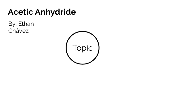 Acetic Anhydride by Ethan Chavez on Prezi Next