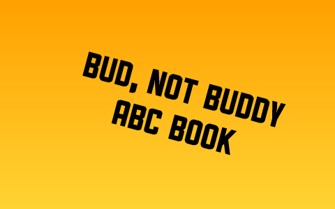 Bud Not Buddy Abc Book By Karina Badger On Prezi